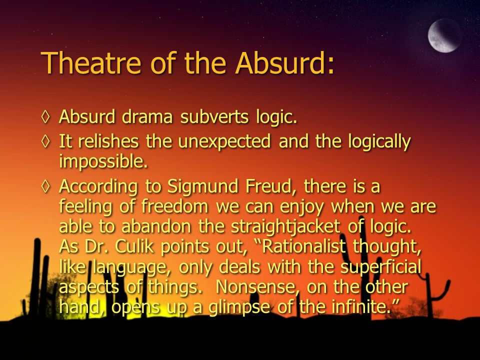 Theatre of the Absurd: ◊Absurd drama subverts logic.