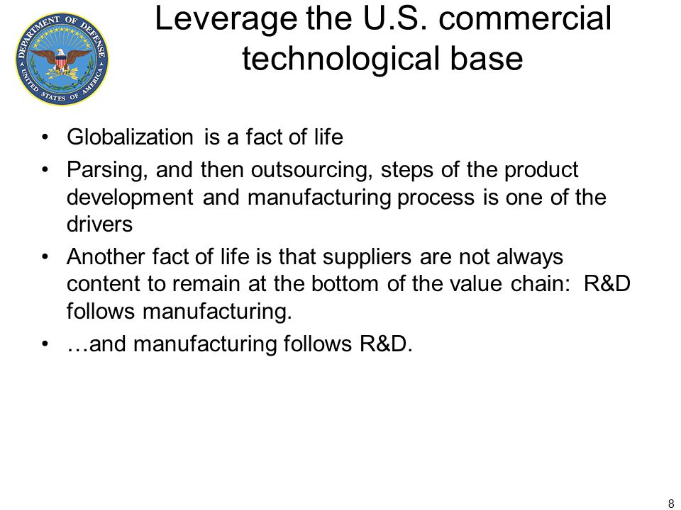 Leverage the U.S. commercial technological base Globalization is a fact of life Parsing, and then outsourcing, steps of the product development and ma