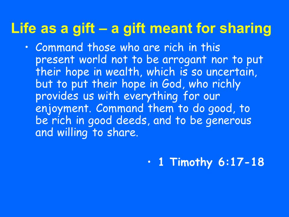 Command those who are rich in this present world not to be arrogant nor to put their hope in wealth, which is so uncertain, but to put their hope in G