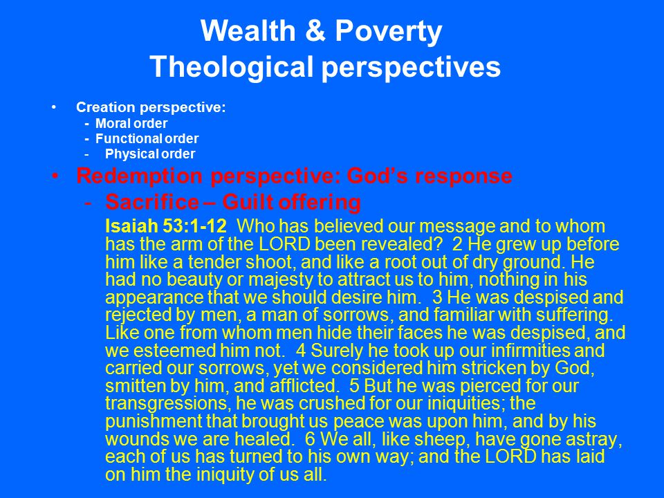 Wealth & Poverty Theological perspectives Creation perspective: - Moral order - Functional order -Physical order Redemption perspective: God's respons