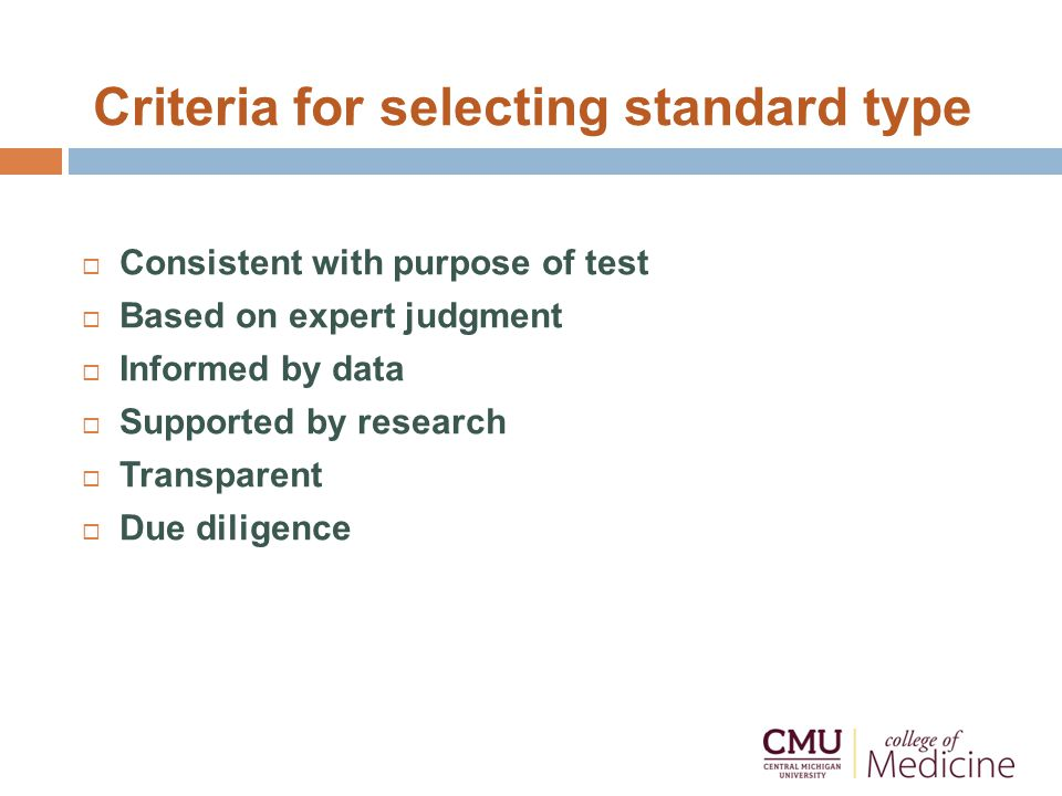 Criteria for selecting standard type  Consistent with purpose of test  Based on expert judgment  Informed by data  Supported by research  Transparent  Due diligence