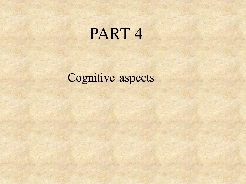 PART 4 Cognitive aspects