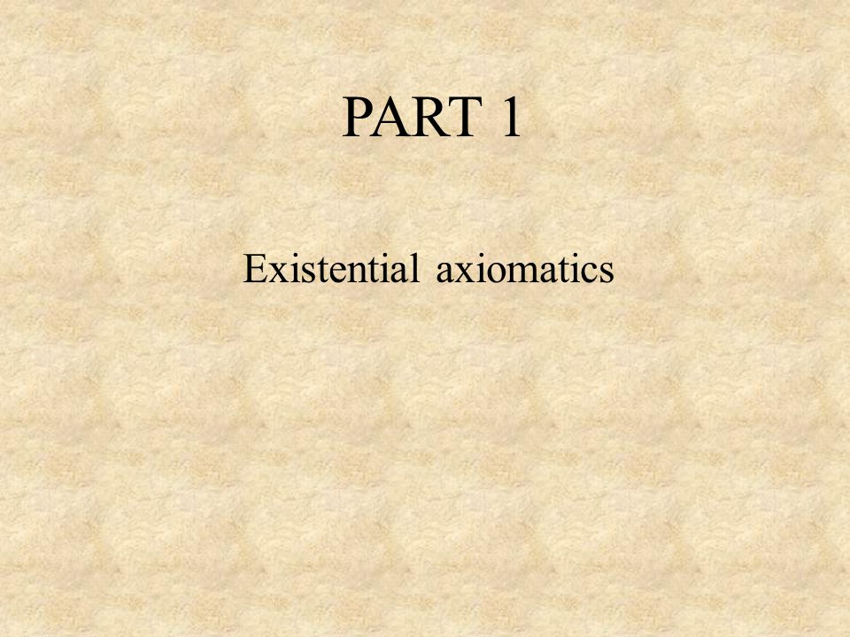 PART 1 Existential axiomatics