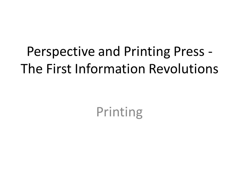 Perspective and Printing Press - The First Information Revolutions Printing