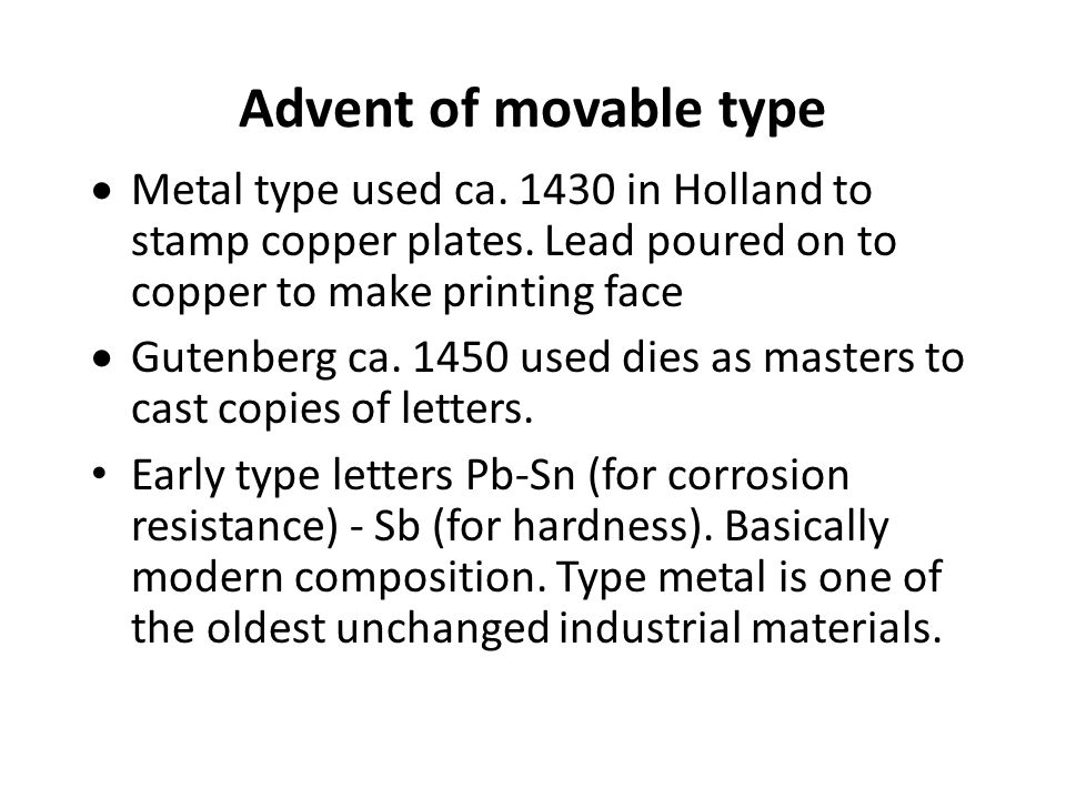 Advent of movable type  Metal type used ca. 1430 in Holland to stamp copper plates.