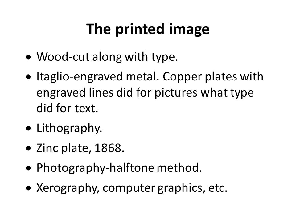 The printed image  Wood-cut along with type.  Itaglio-engraved metal.