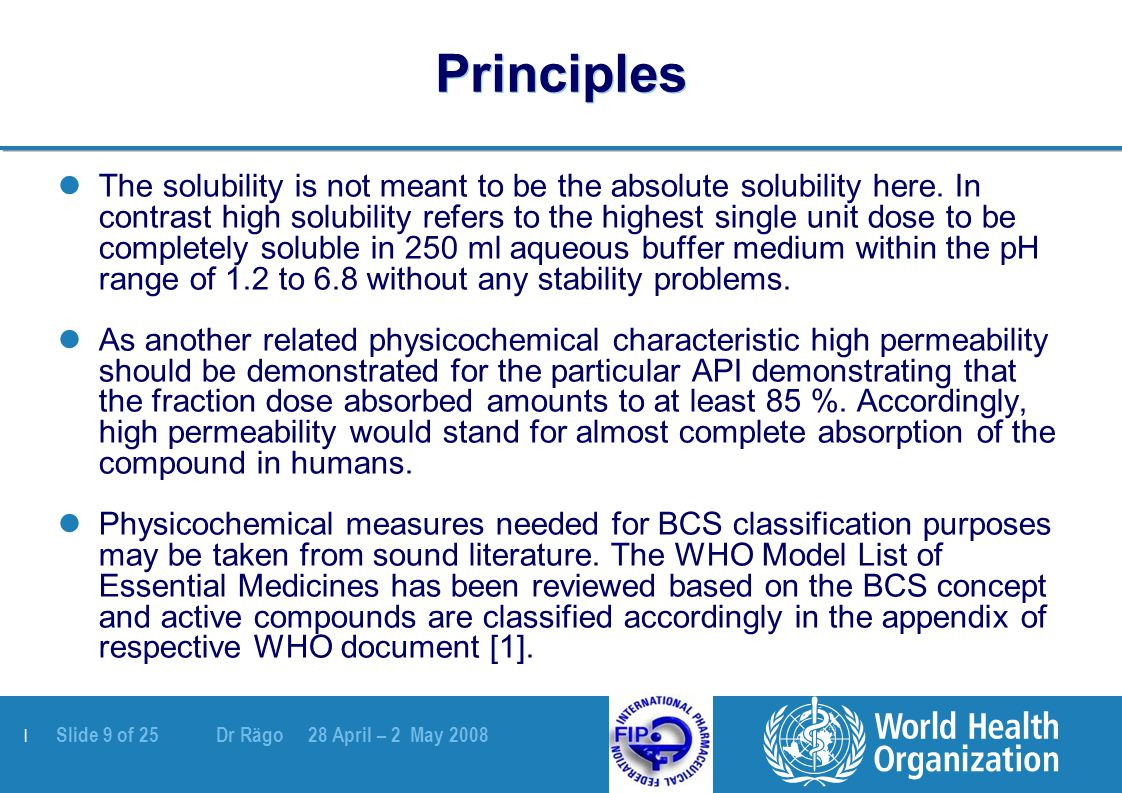 | Slide 10 of 25 Dr Rägo 28 April – 2 May 2008 A theoretical risk assessment is mandatory to minimize risk for falsely waiving a necessary in vivo study Formulation related considerationsImmediate release dosage forms with intended systemic action - non-oral, non-parenteral products with systemic action (e.g.