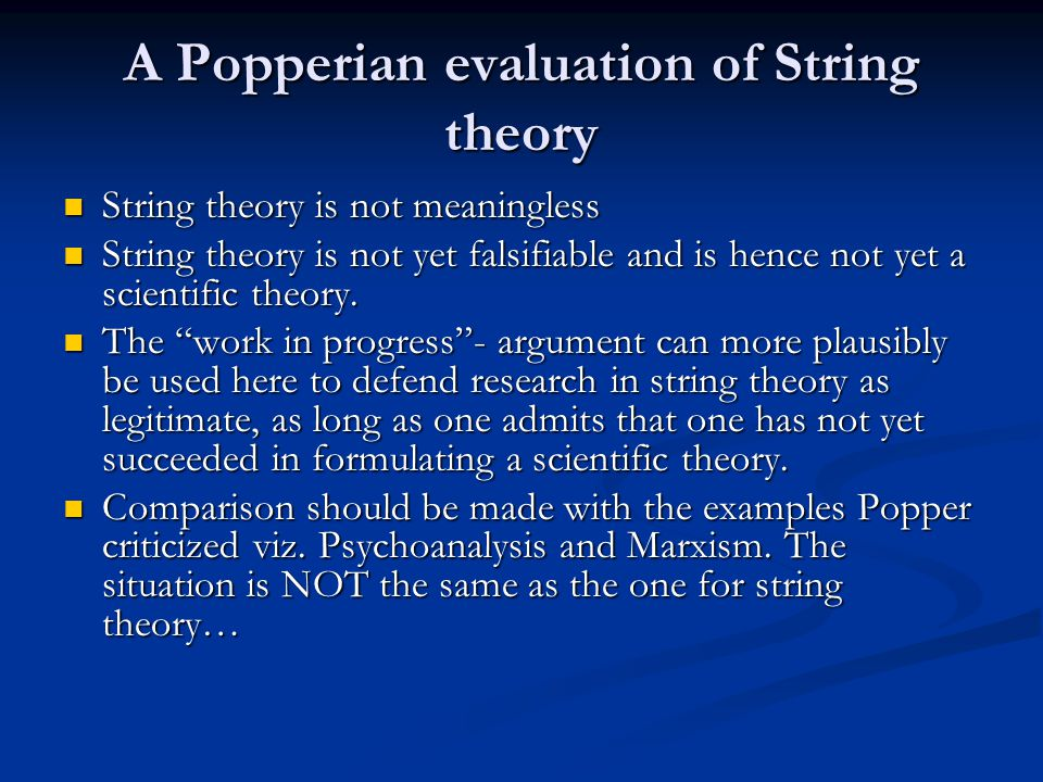 A Popperian evaluation of String theory String theory is not meaningless String theory is not meaningless String theory is not yet falsifiable and is hence not yet a scientific theory.