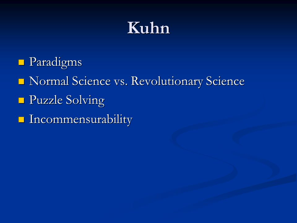 Kuhn Paradigms Paradigms Normal Science vs. Revolutionary Science Normal Science vs.
