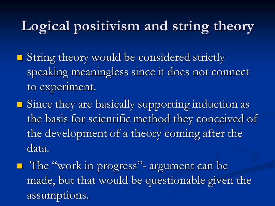 Note There are really no philosophers who defend traditional logical positivism.