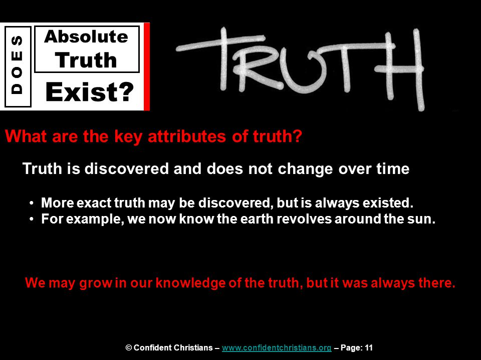 © Confident Christians – www.confidentchristians.org – Page: 11www.confidentchristians.org D O E S Absolute Truth Exist? What are the key attributes o