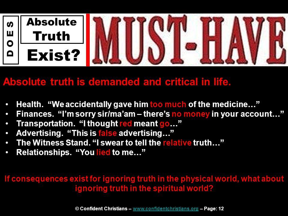 © Confident Christians – www.confidentchristians.org – Page: 12www.confidentchristians.org D O E S Absolute Truth Exist.