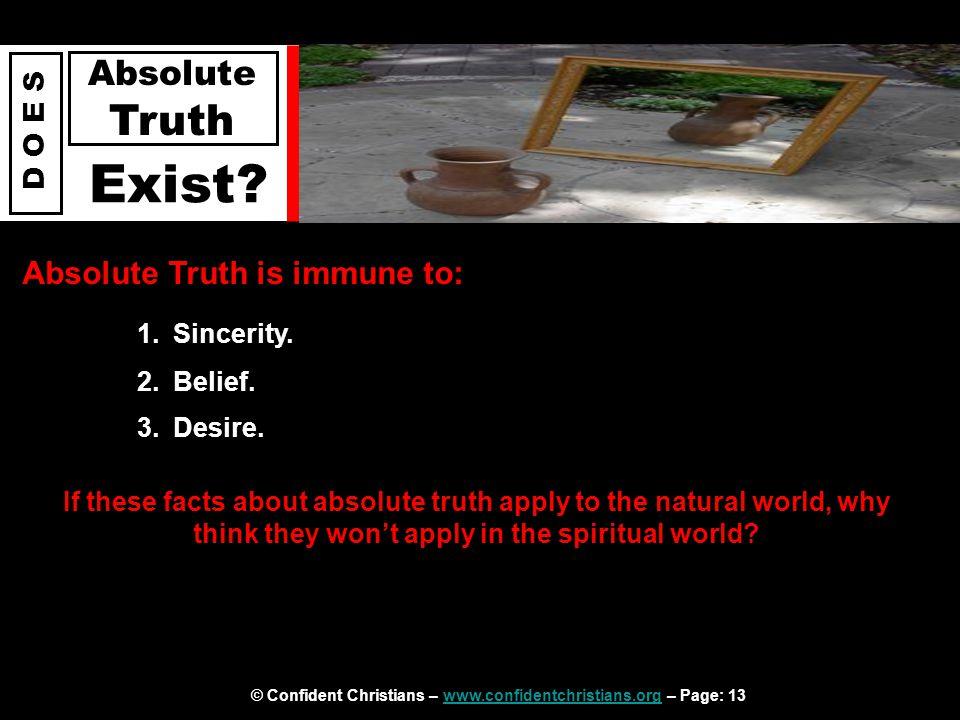© Confident Christians – www.confidentchristians.org – Page: 13www.confidentchristians.org D O E S Absolute Truth Exist.