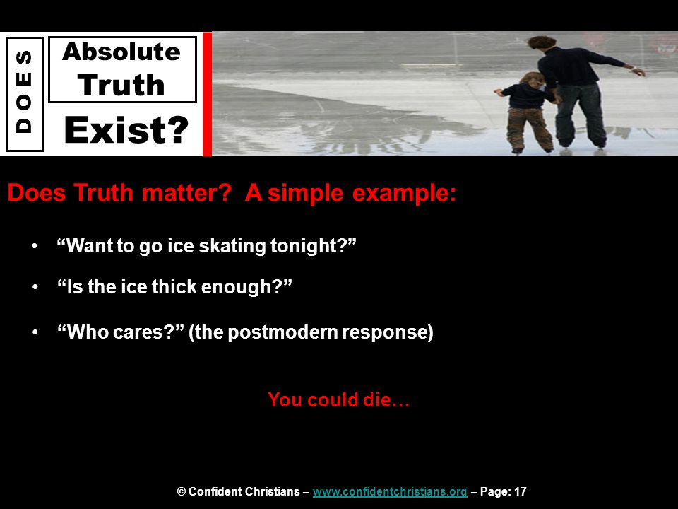 © Confident Christians – www.confidentchristians.org – Page: 17www.confidentchristians.org D O E S Absolute Truth Exist? Does Truth matter? A simple e