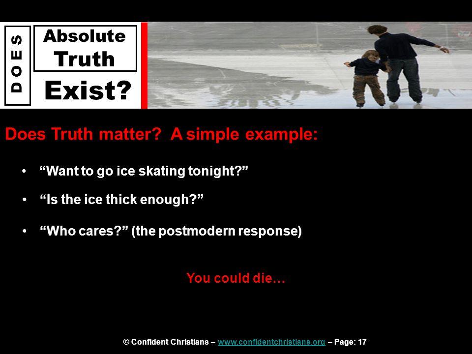 © Confident Christians – www.confidentchristians.org – Page: 17www.confidentchristians.org D O E S Absolute Truth Exist.