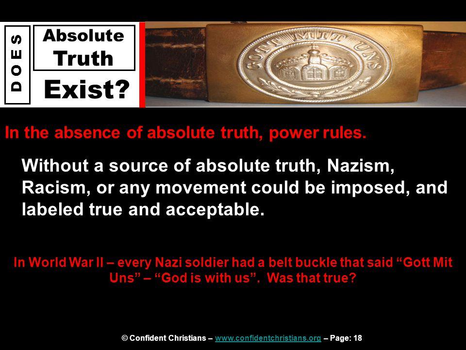 © Confident Christians – www.confidentchristians.org – Page: 18www.confidentchristians.org D O E S Absolute Truth Exist.