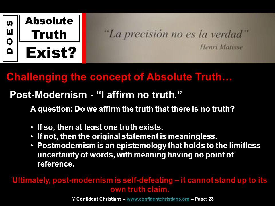 © Confident Christians – www.confidentchristians.org – Page: 23www.confidentchristians.org D O E S Absolute Truth Exist.