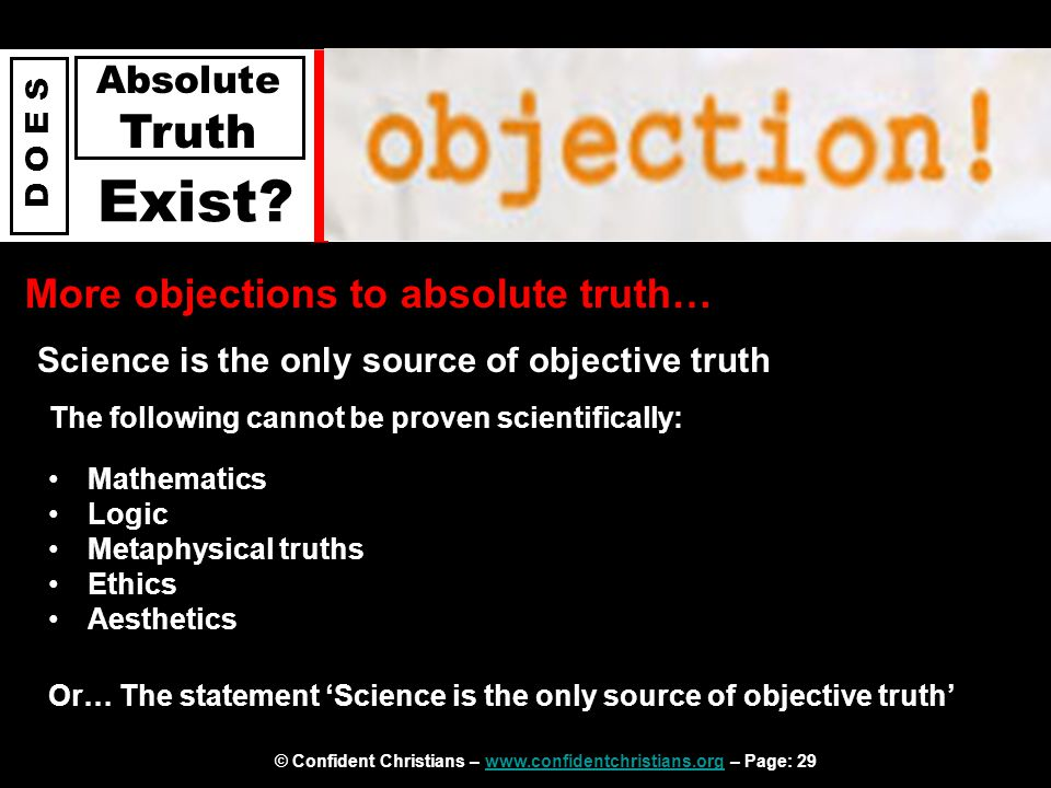 © Confident Christians – www.confidentchristians.org – Page: 29www.confidentchristians.org D O E S Absolute Truth Exist? More objections to absolute t