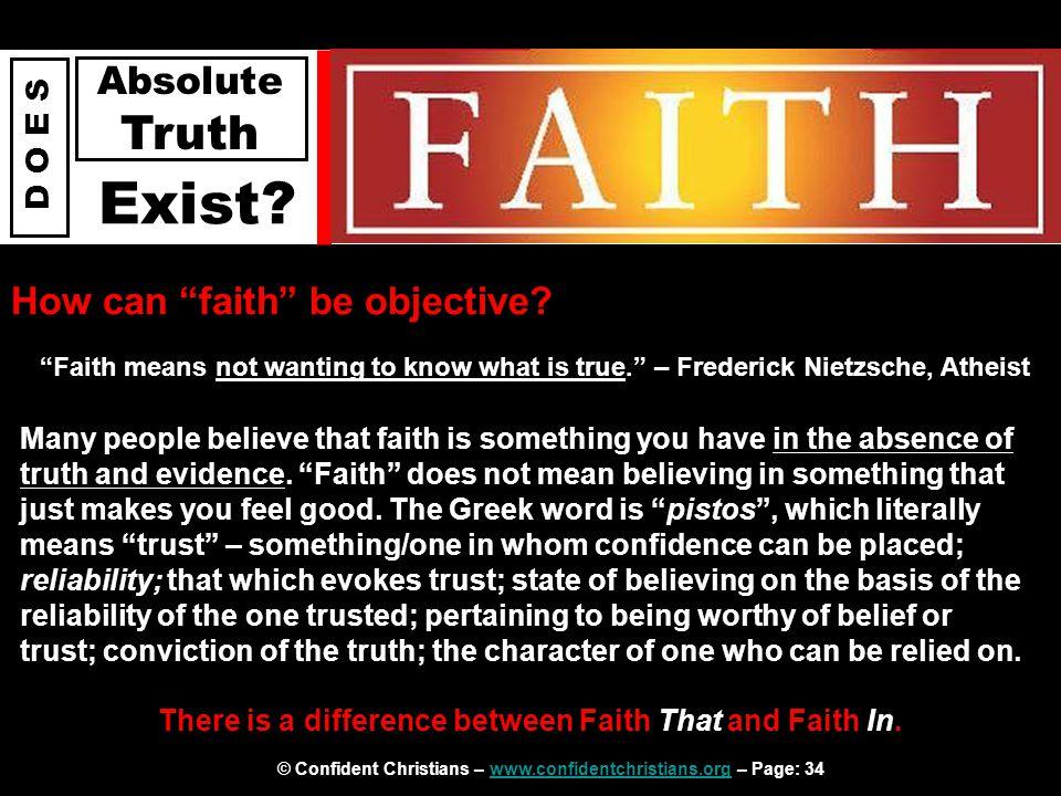 "© Confident Christians – www.confidentchristians.org – Page: 34www.confidentchristians.org D O E S Absolute Truth Exist? How can ""faith"" be objective?"