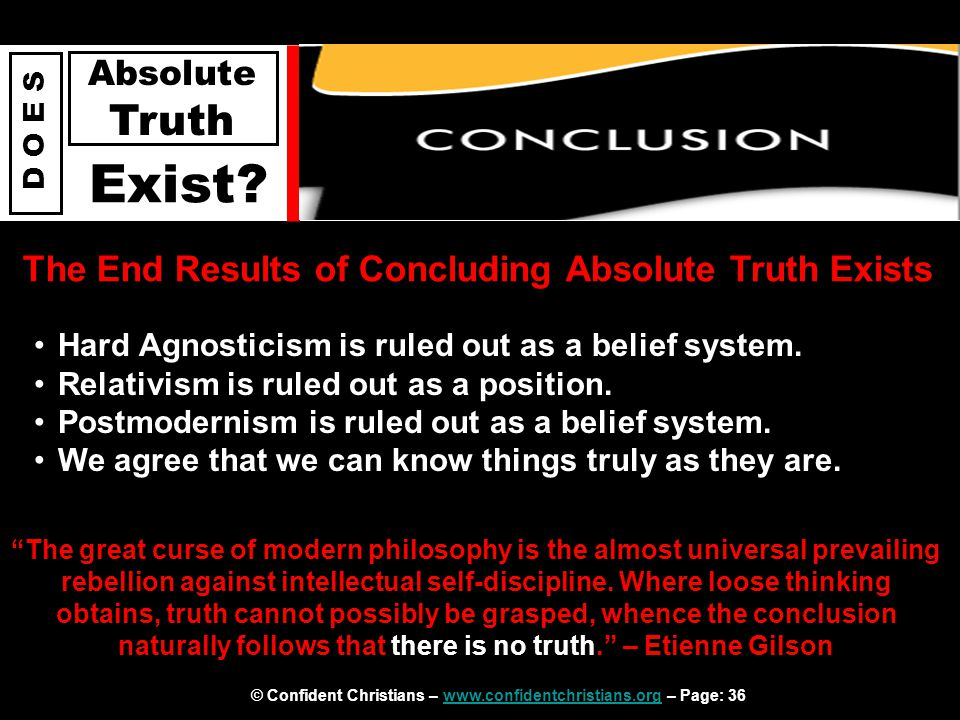 © Confident Christians – www.confidentchristians.org – Page: 36www.confidentchristians.org D O E S Absolute Truth Exist? The End Results of Concluding