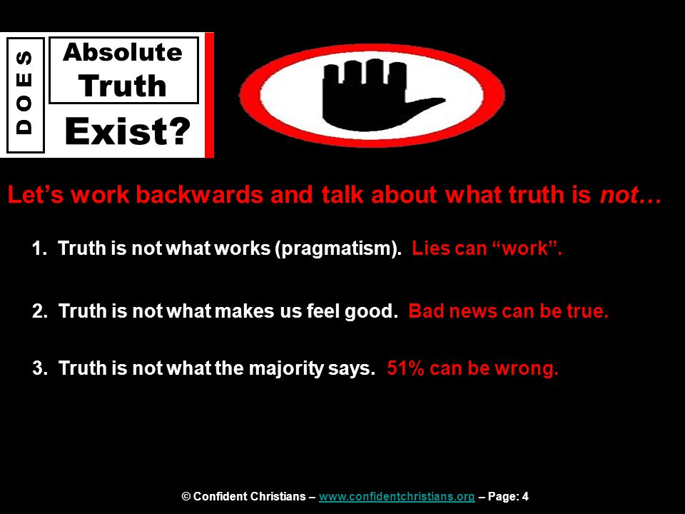 © Confident Christians – www.confidentchristians.org – Page: 4www.confidentchristians.org D O E S Absolute Truth Exist? Let's work backwards and talk