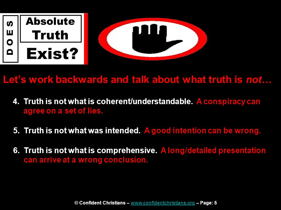 © Confident Christians – www.confidentchristians.org – Page: 5www.confidentchristians.org D O E S Absolute Truth Exist? Let's work backwards and talk