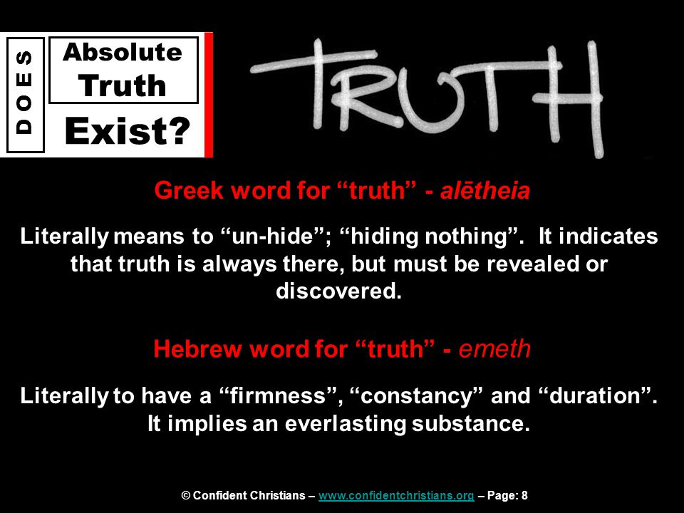 """© Confident Christians – www.confidentchristians.org – Page: 8www.confidentchristians.org D O E S Absolute Truth Exist? Greek word for """"truth"""" - alēth"""