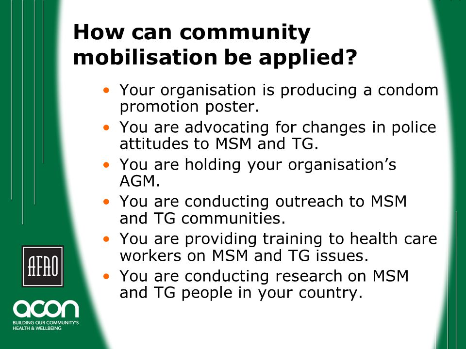 How can community mobilisation be applied? Your organisation is producing a condom promotion poster. You are advocating for changes in police attitude