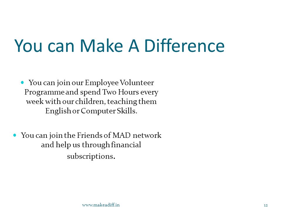 You can Make A Difference You can join our Employee Volunteer Programme and spend Two Hours every week with our children, teaching them English or Computer Skills.
