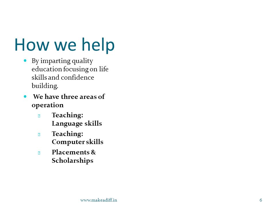 How we help By imparting quality education focusing on life skills and confidence building.