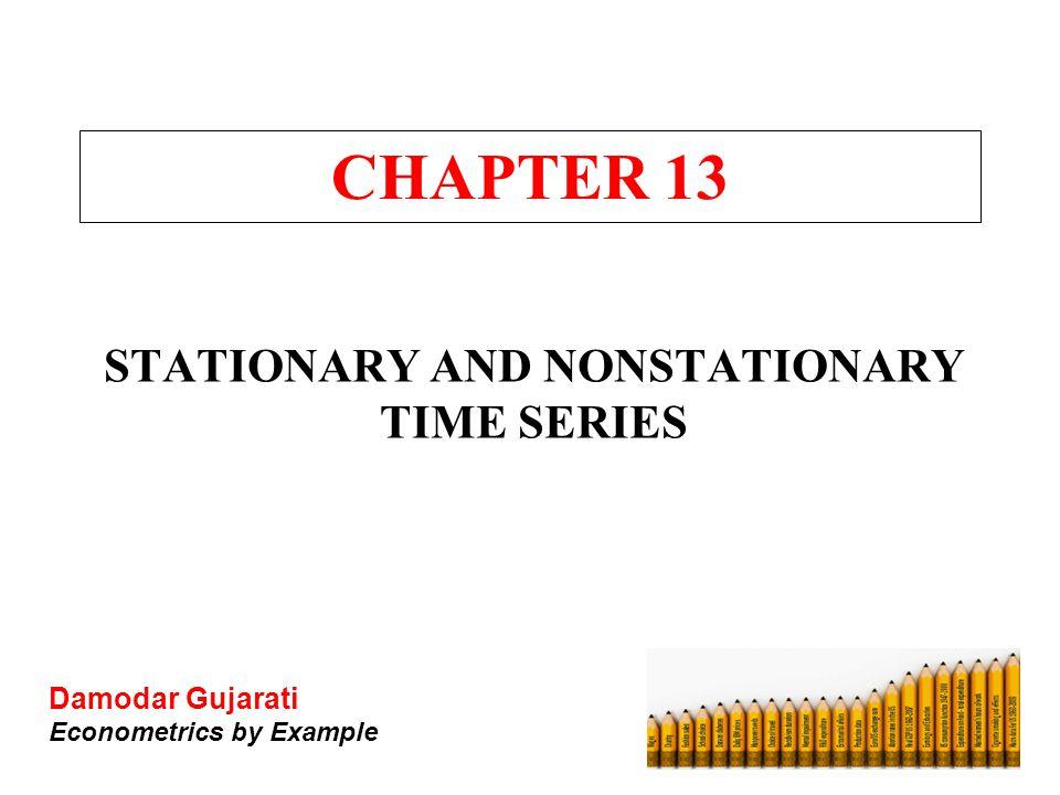 Damodar Gujarati Econometrics by Example CHAPTER 13 STATIONARY AND NONSTATIONARY TIME SERIES