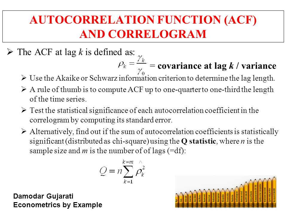 AUTOCORRELATION FUNCTION (ACF) AND CORRELOGRAM  The ACF at lag k is defined as: = covariance at lag k / variance  Use the Akaike or Schwarz informat