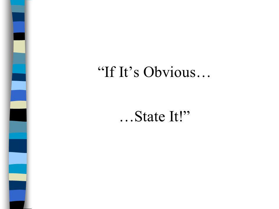 If It's Obvious… …State It!