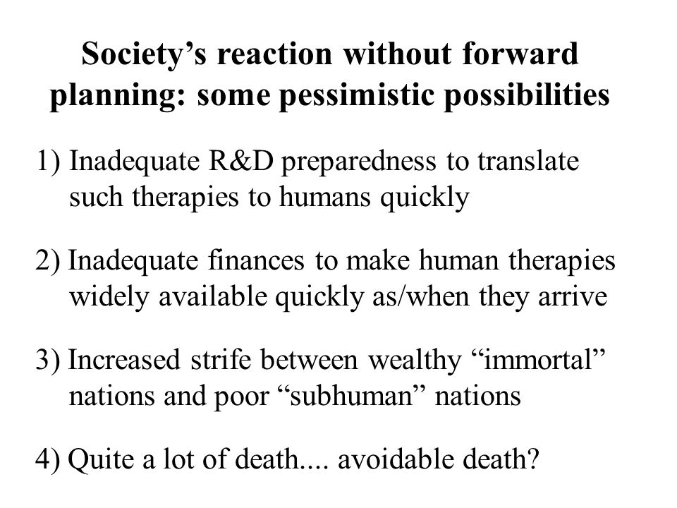 1) Inadequate R&D preparedness to translate such therapies to humans quickly 2) Inadequate finances to make human therapies widely available quickly as/when they arrive 3) Increased strife between wealthy immortal nations and poor subhuman nations 4) Quite a lot of death....