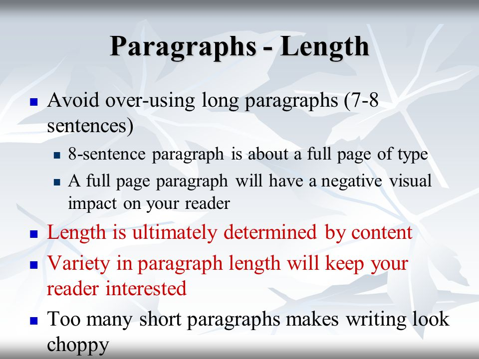 Readability Don't make your paragraphs overwhelming (too long) Each paragraph should have a topic sentence (provides context) Include transitions Watch out for extra-long sentences (more than 4 lines) and consider revising