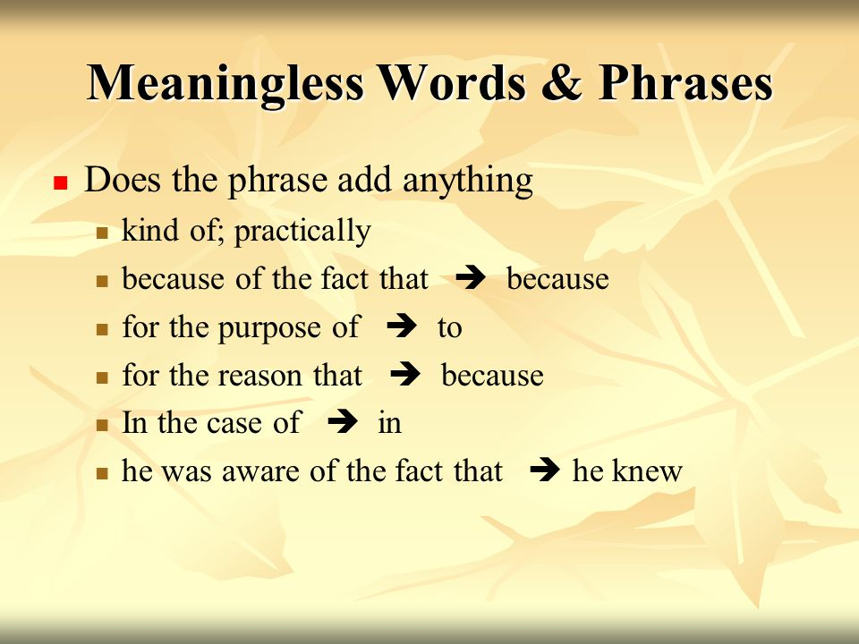 Meaningless words and phrases Beware of it is _____ that pattern It is essential that  essentially It is obvious that  obviously It is conceivable that  conceivably It may be argued that  arguably it should be noted that  omit It is important to note that  omit