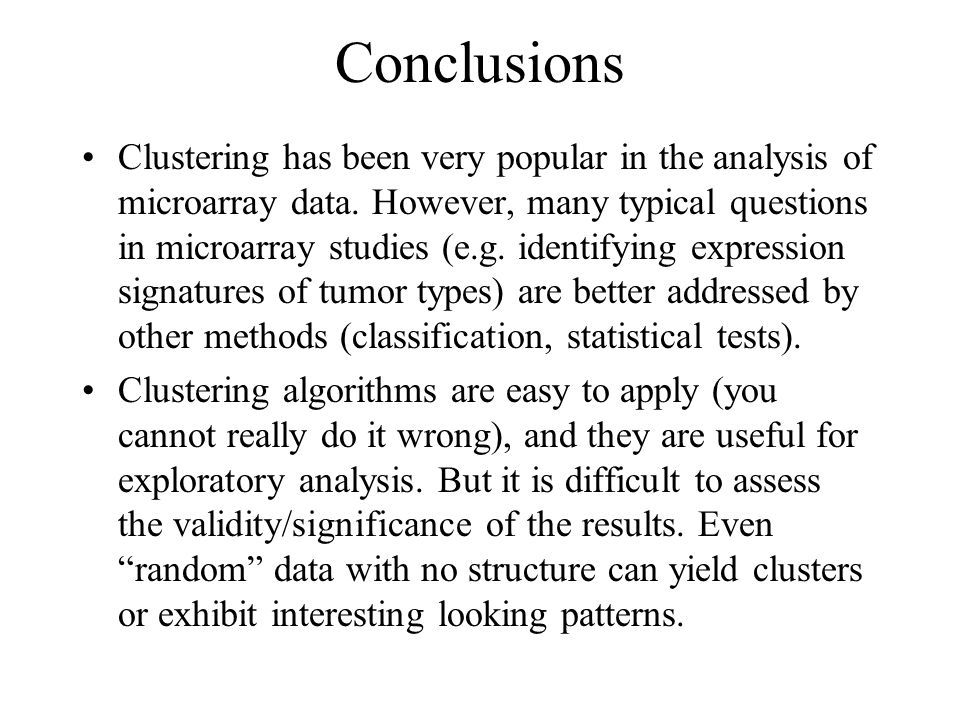 Conclusions Clustering has been very popular in the analysis of microarray data.