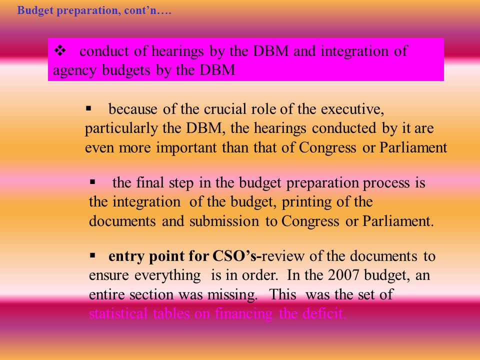  conduct of hearings by the DBM and integration of agency budgets by the DBM Budget preparation, cont'n….