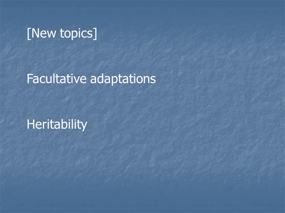 [New topics] Facultative adaptations Heritability
