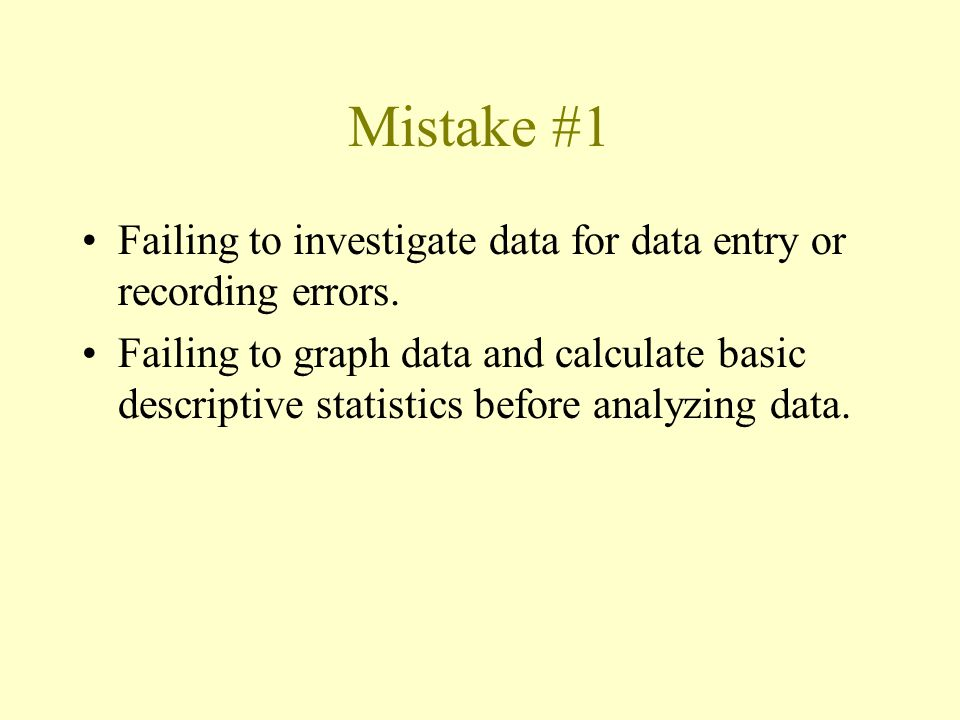 Mistake #1 Failing to investigate data for data entry or recording errors.