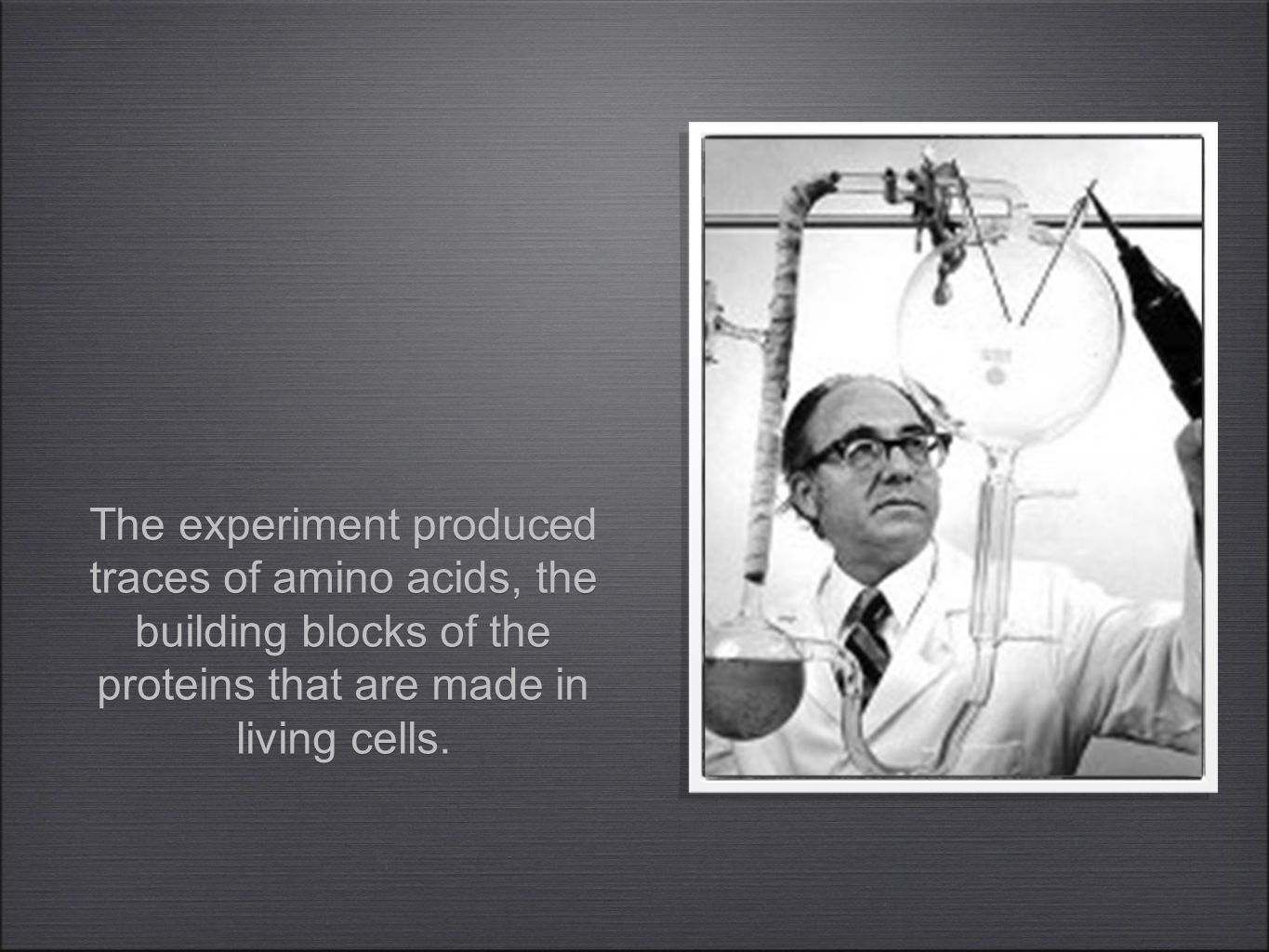 The experiment produced traces of amino acids, the building blocks of the proteins that are made in living cells.