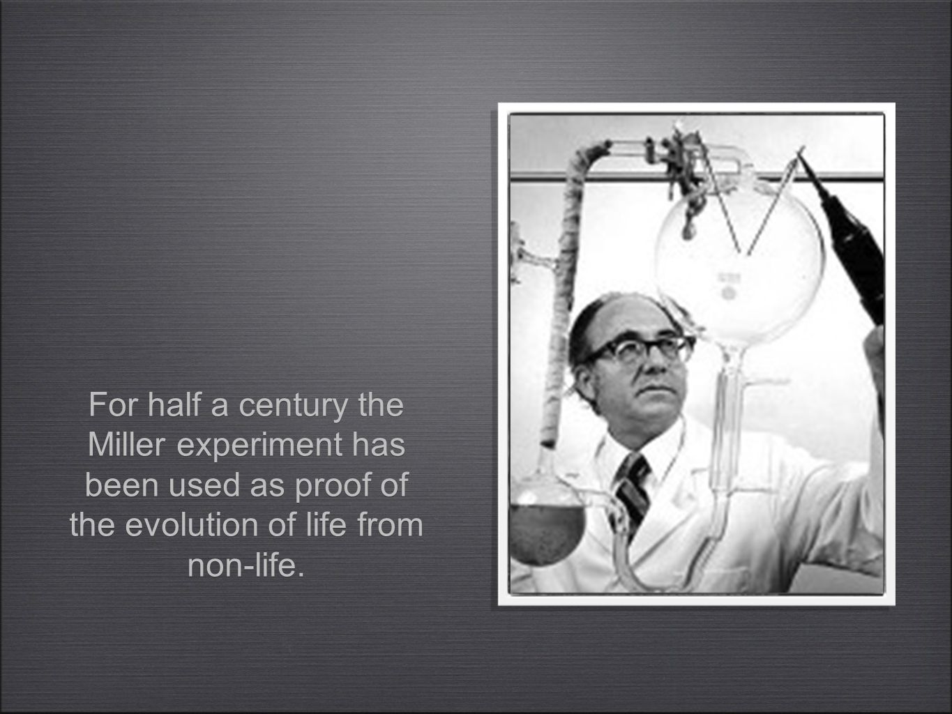 For half a century the Miller experiment has been used as proof of the evolution of life from non-life.