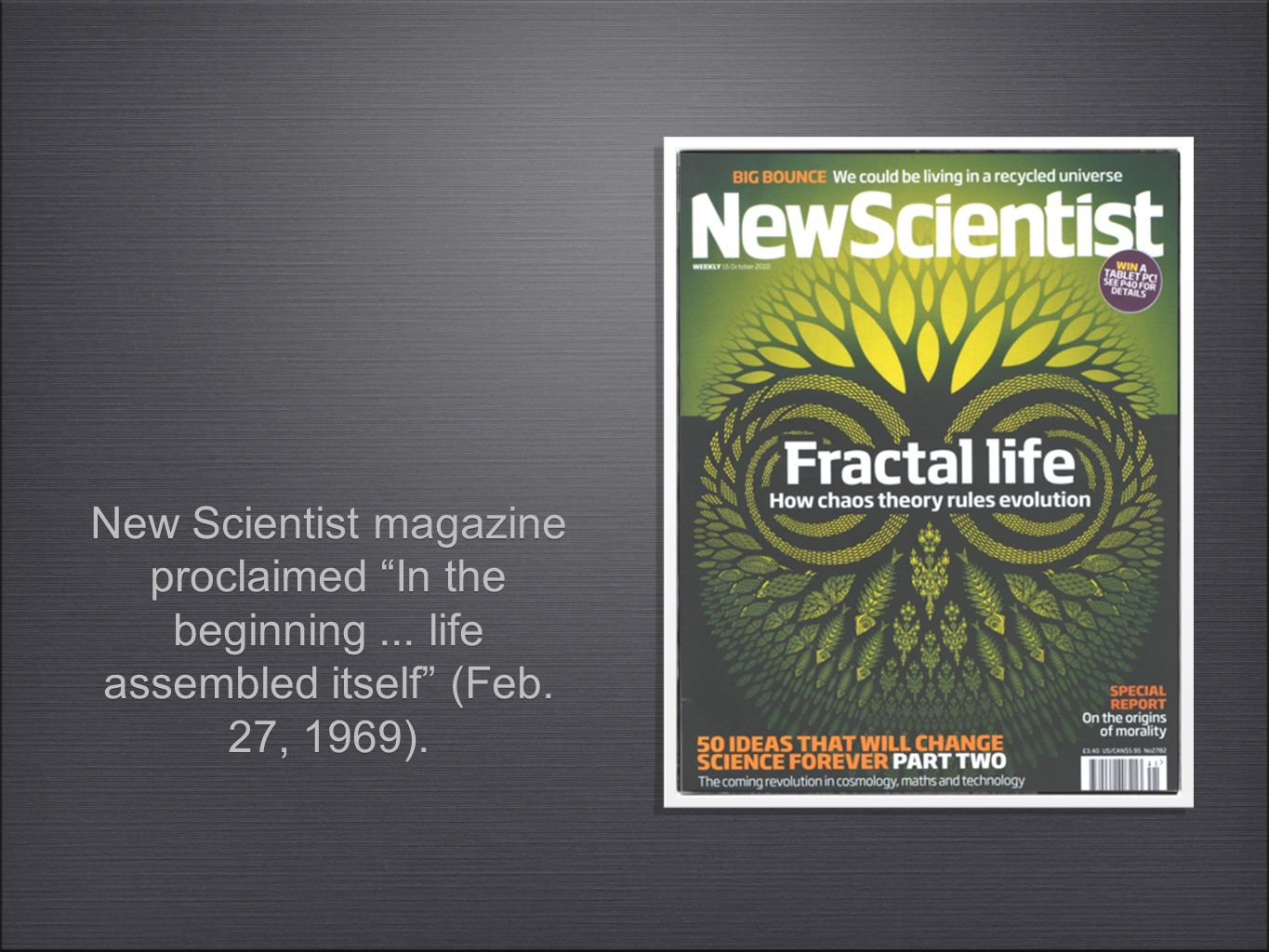 New Scientist magazine proclaimed In the beginning... life assembled itself (Feb. 27, 1969).