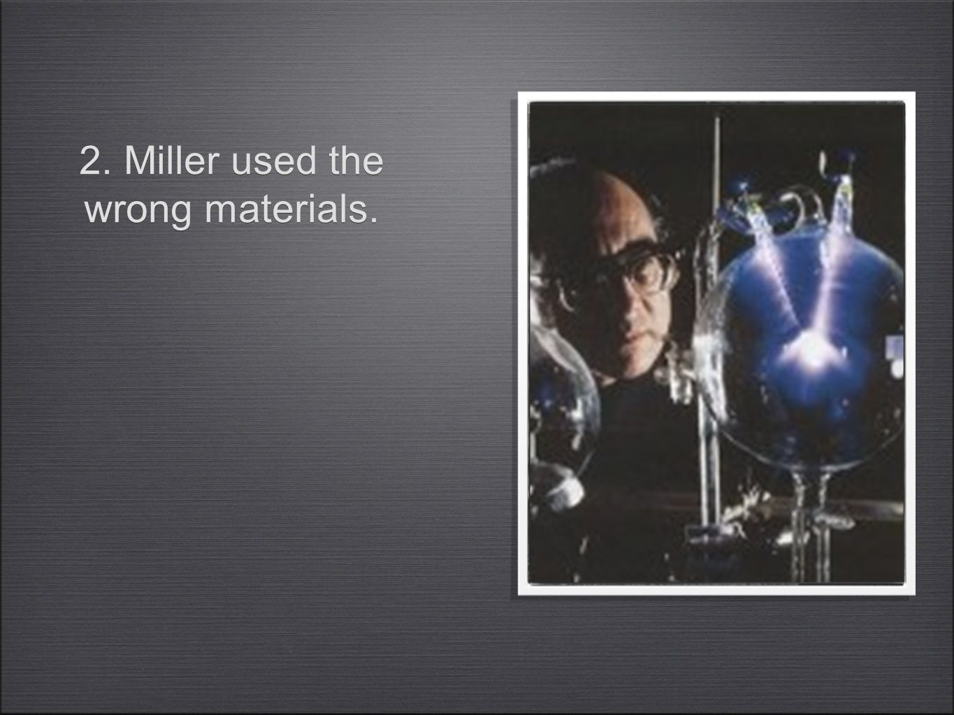 2. Miller used the wrong materials.