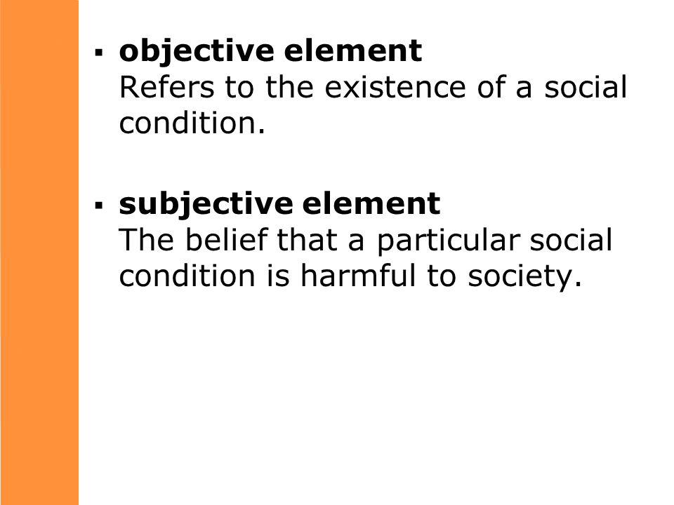  objective element Refers to the existence of a social condition.