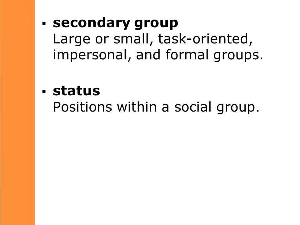  secondary group Large or small, task-oriented, impersonal, and formal groups.
