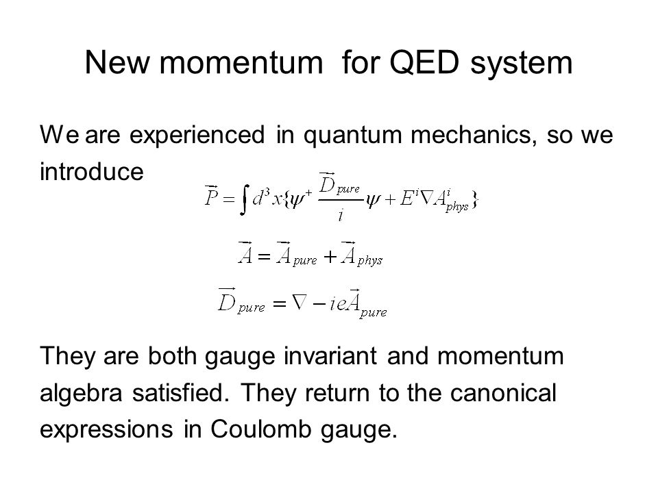 New momentum for QED system We are experienced in quantum mechanics, so we introduce They are both gauge invariant and momentum algebra satisfied.