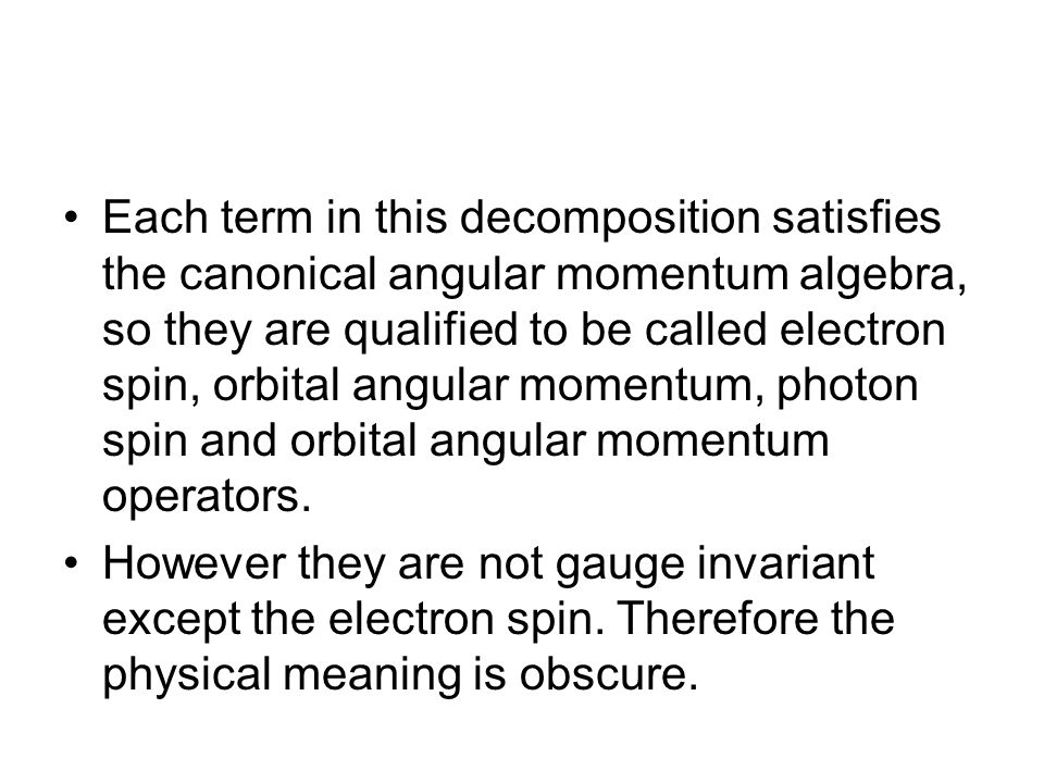 Each term in this decomposition satisfies the canonical angular momentum algebra, so they are qualified to be called electron spin, orbital angular momentum, photon spin and orbital angular momentum operators.