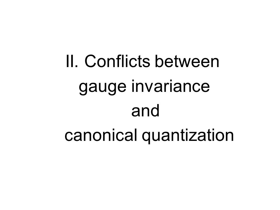II. Conflicts between gauge invariance and canonical quantization