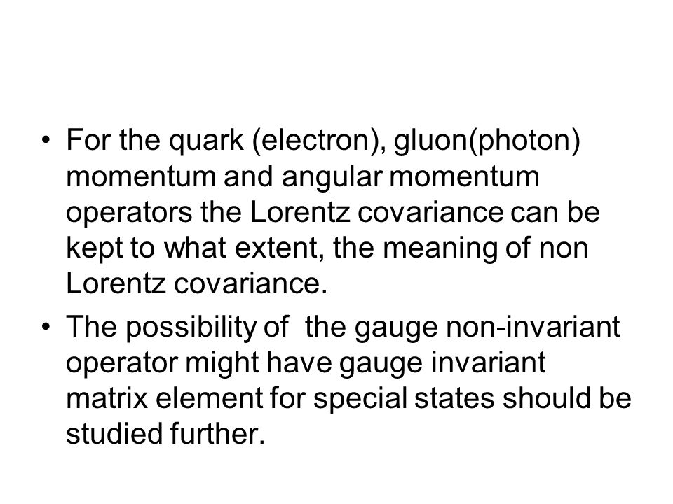 For the quark (electron), gluon(photon) momentum and angular momentum operators the Lorentz covariance can be kept to what extent, the meaning of non Lorentz covariance.